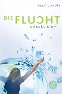 Cassia & Ky - Die Flucht von Ally Condie