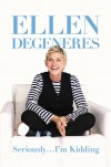 """Seriously ... I'm Kidding"" von Ellen DeGeneres"